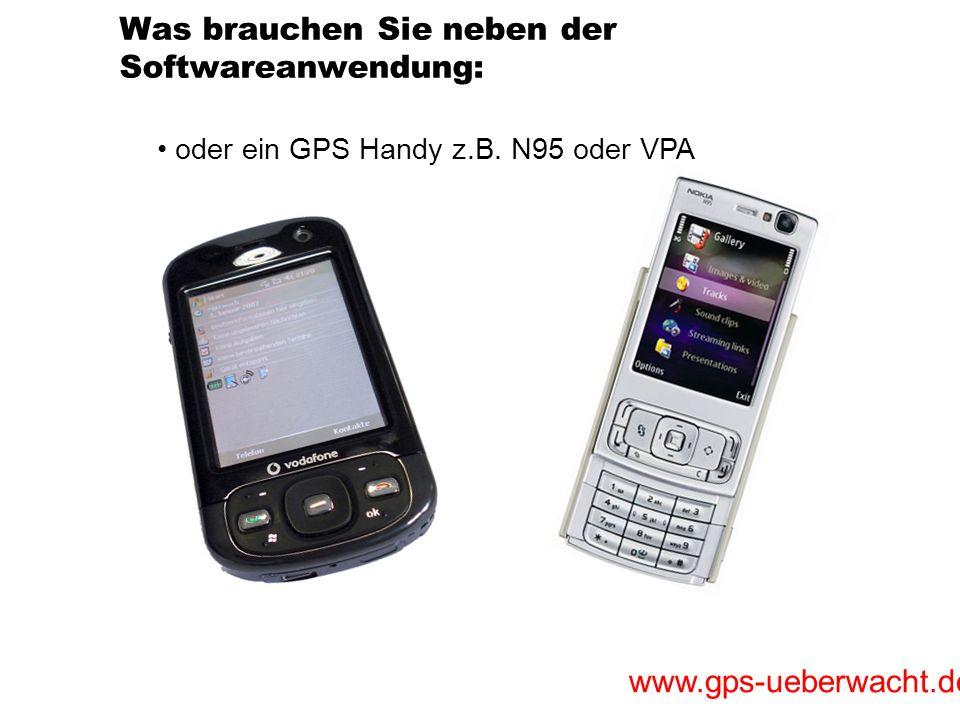 www.gps-ueberwacht.de Was brauchen Sie neben der Softwareanwendung: oder ein GPS Handy z.B. N95 oder VPA