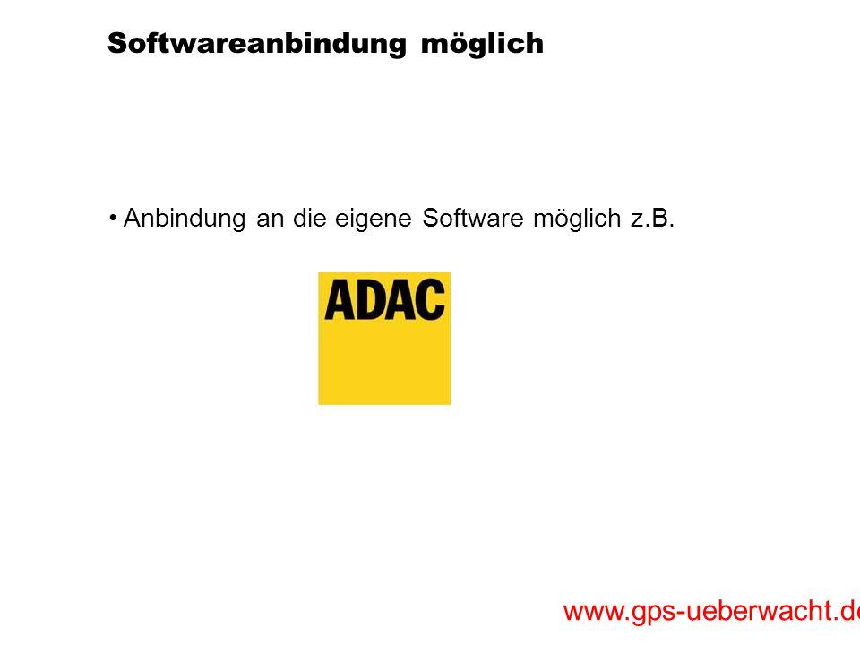 www.gps-ueberwacht.de Softwareanbindung möglich Anbindung an die eigene Software möglich z.B.