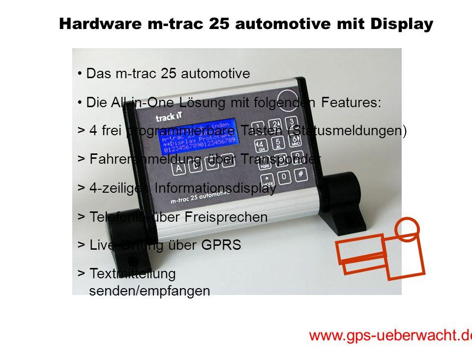 www.gps-ueberwacht.de Hardware Das m-trac 25 automotive > 4-zeiliges Informationsdisplay > Fahreranmeldung über Transponder > 4 frei programmierbare T