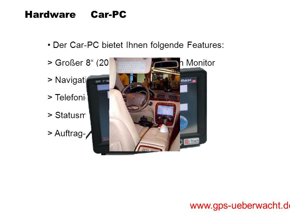 www.gps-ueberwacht.de Hardware Der Car-PC bietet Ihnen folgende Features: > Statusmeldungen > Navigationssoftware > Großer 8 (20,3cm) Touchscreen Moni