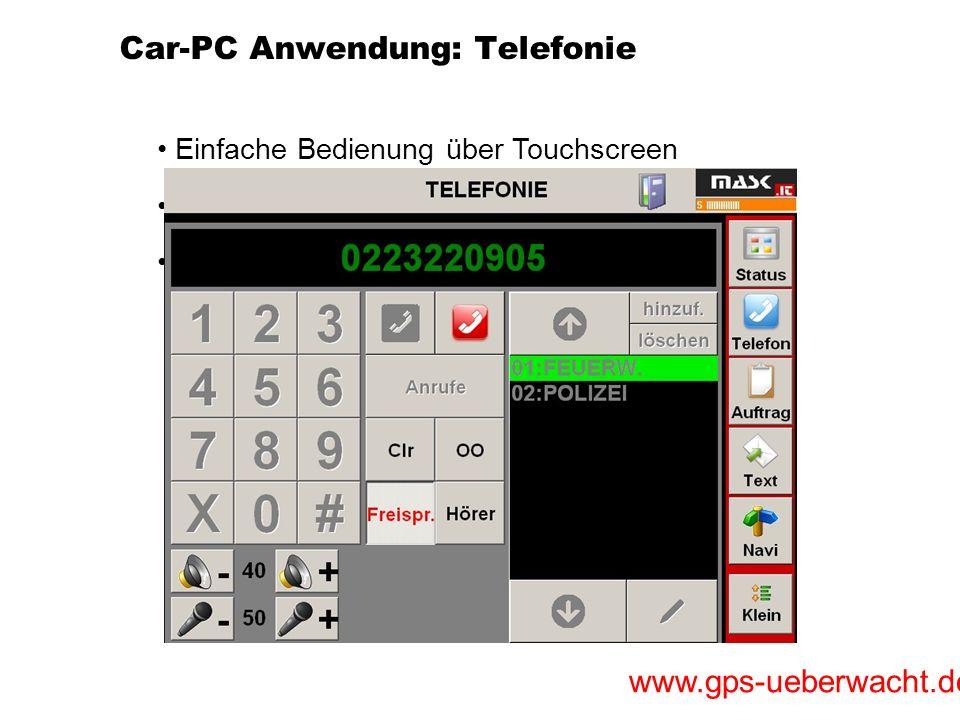 www.gps-ueberwacht.de Car-PC Anwendung: Telefonie Einfache Bedienung über Touchscreen Mikrofon und Lautsprecherlautstärke einstellbar Kurzwahltasten f