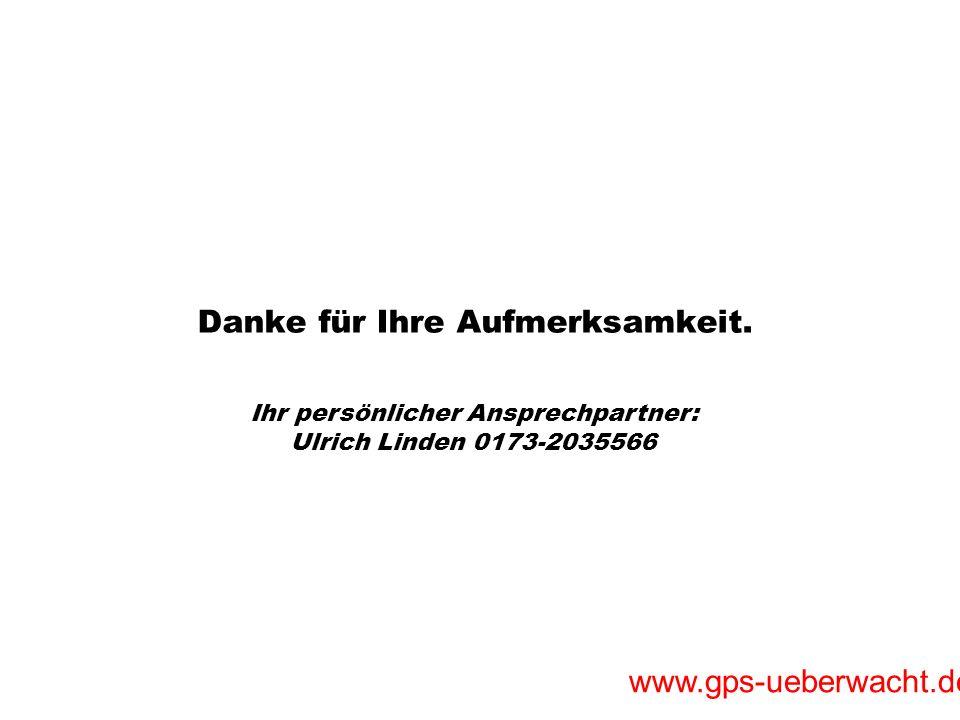 www.gps-ueberwacht.de Danke für Ihre Aufmerksamkeit. Ihr persönlicher Ansprechpartner: Ulrich Linden 0173-2035566