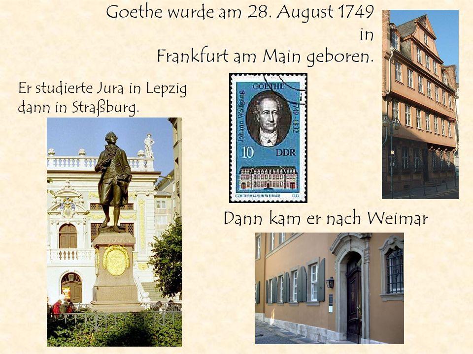 Goethe wurde am 28. August 1749 in Frankfurt am Main geboren. Er studierte Jura in Lepzig dann in Straßburg. Dann kam er nach Weimar