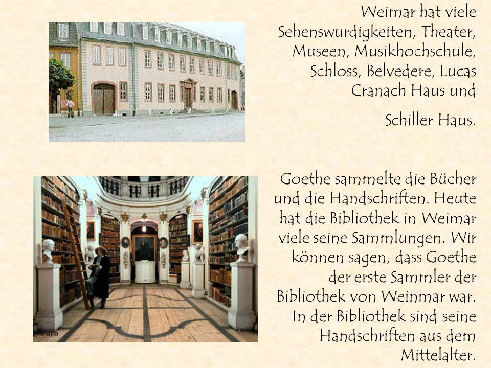 Weimar hat viele Sehenswurdigkeiten, Theater, Museen, Musikhochschule, Schloss, Belvedere, Lucas Cranach Haus und Schiller Haus. Goethe sammelte die B
