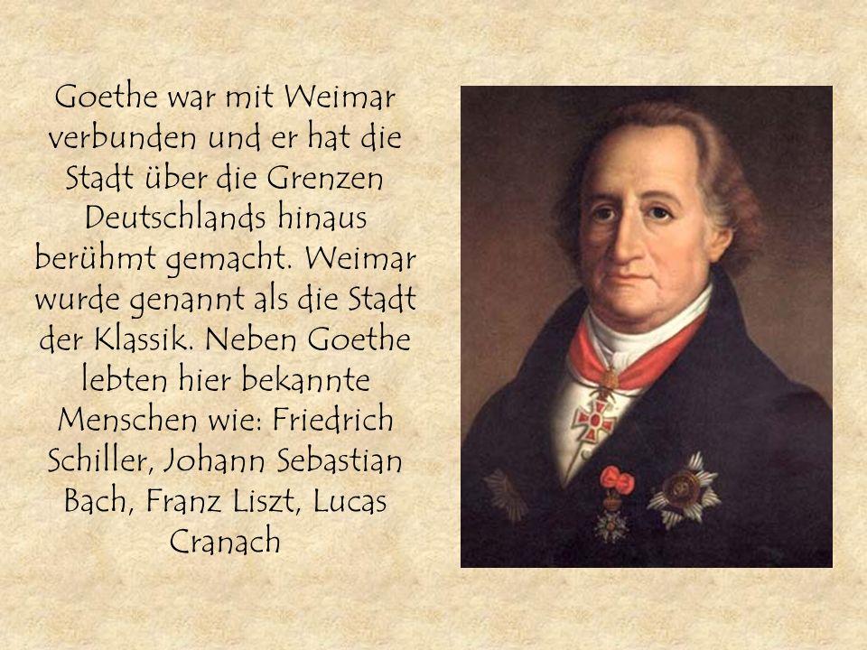 Goethe war mit Weimar verbunden und er hat die Stadt über die Grenzen Deutschlands hinaus berühmt gemacht. Weimar wurde genannt als die Stadt der Klas