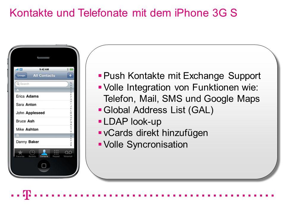 VGK4 3 Kontakte und Telefonate mit dem iPhone 3G S Push Kontakte mit Exchange Support Volle Integration von Funktionen wie: Telefon, Mail, SMS und Goo