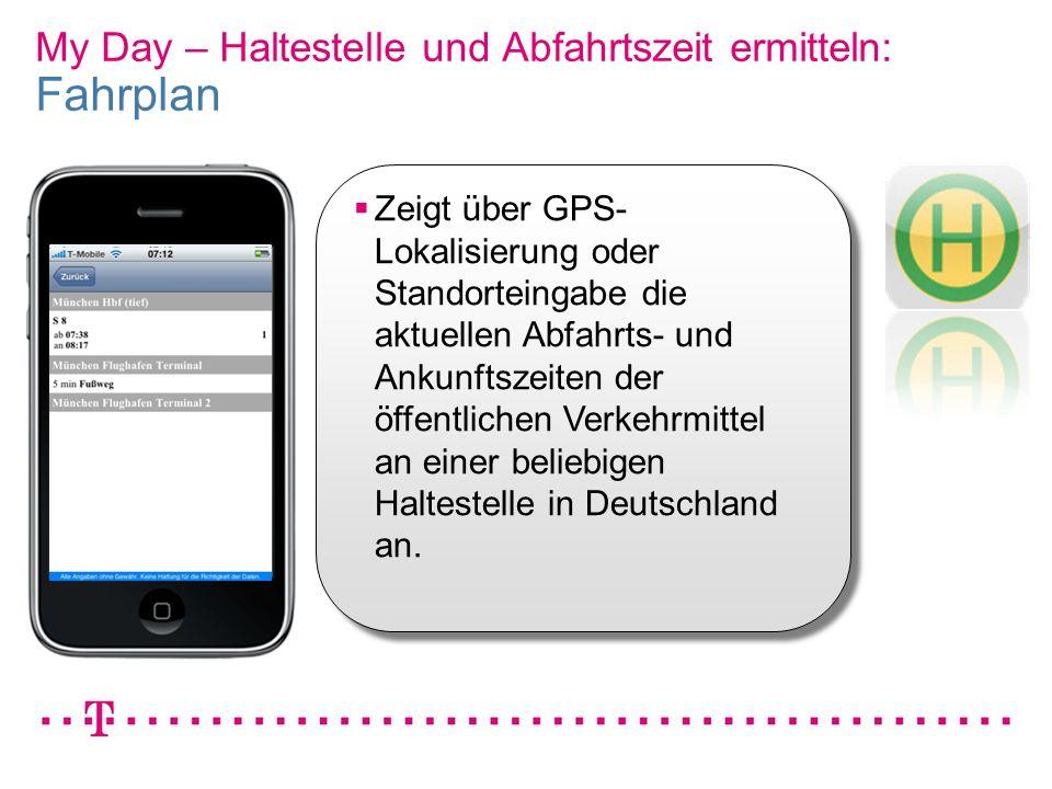 VGK4 3 My Day – Haltestelle und Abfahrtszeit ermitteln: Fahrplan Zeigt über GPS- Lokalisierung oder Standorteingabe die aktuellen Abfahrts- und Ankunf
