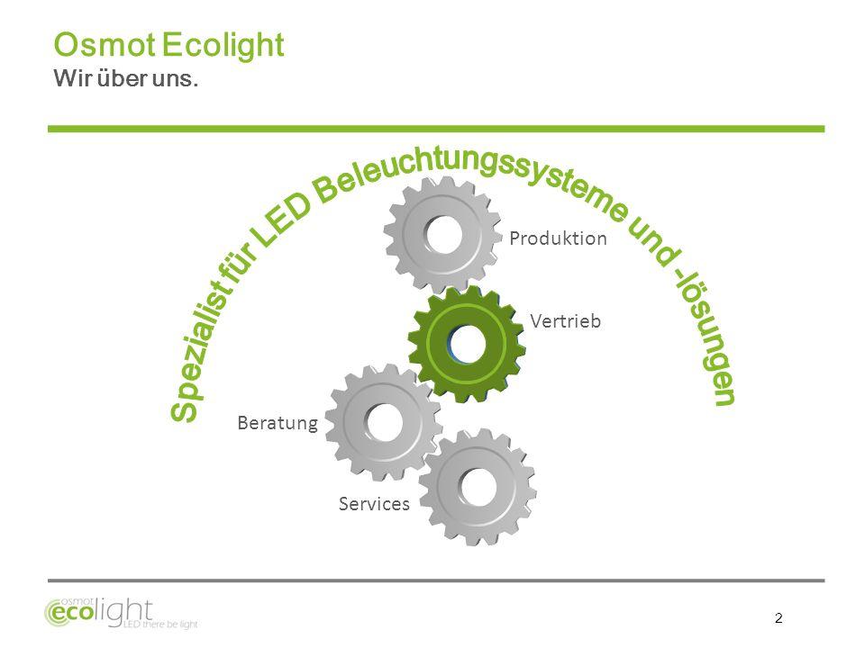 3 Osmot Ecolight bietet Ihnen massgeschneiderte kompetente LED Leuchtmittel- Lösungen.