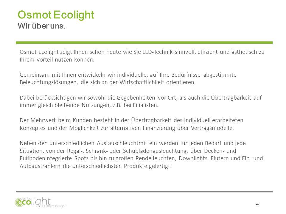 4 Osmot Ecolight zeigt Ihnen schon heute wie Sie LED-Technik sinnvoll, effizient und ästhetisch zu Ihrem Vorteil nutzen können. Gemeinsam mit Ihnen en