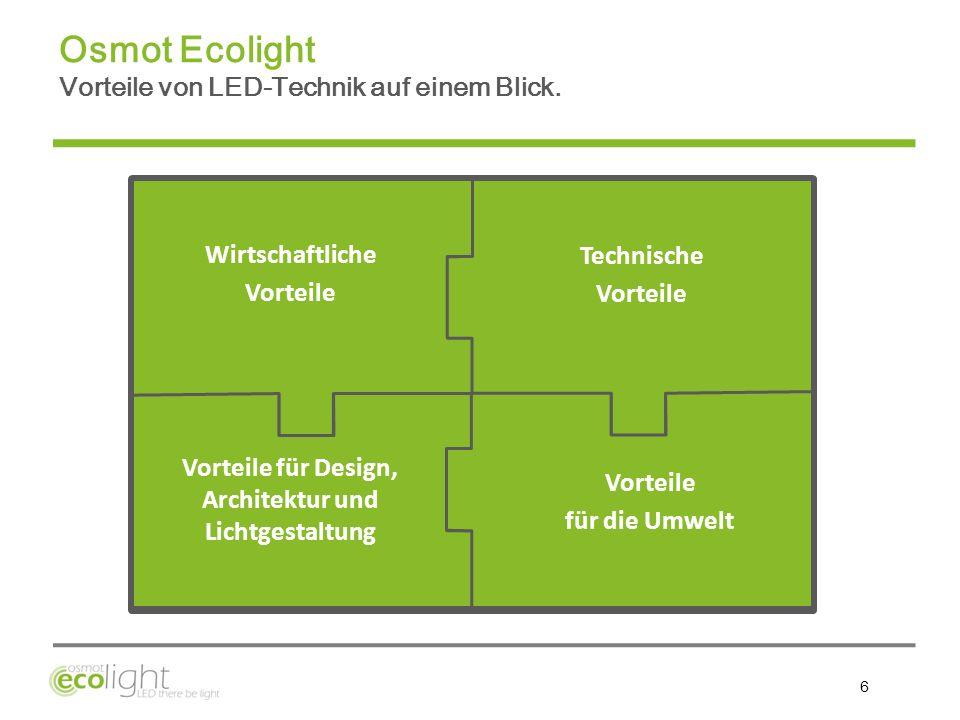 6 Technische Vorteile Wirtschaftliche Vorteile Vorteile für Design, Architektur und Lichtgestaltung Vorteile für die Umwelt Osmot Ecolight Vorteile vo
