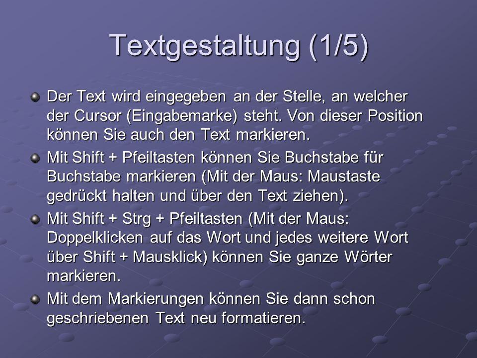 Textgestaltung (1/5) Der Text wird eingegeben an der Stelle, an welcher der Cursor (Eingabemarke) steht. Von dieser Position können Sie auch den Text