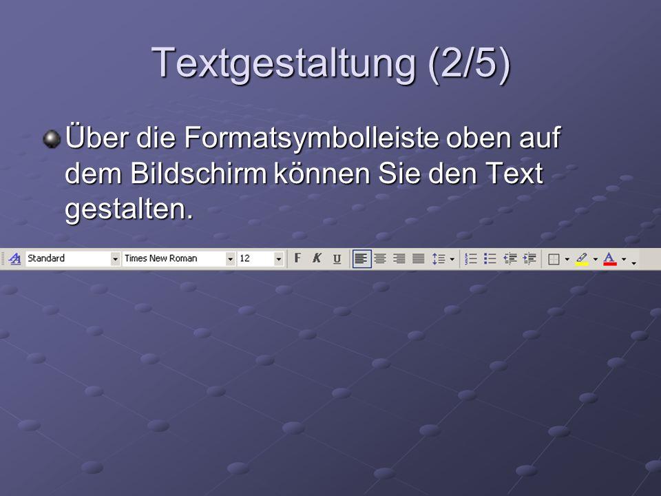 Textgestaltung (2/5) Über die Formatsymbolleiste oben auf dem Bildschirm können Sie den Text gestalten.