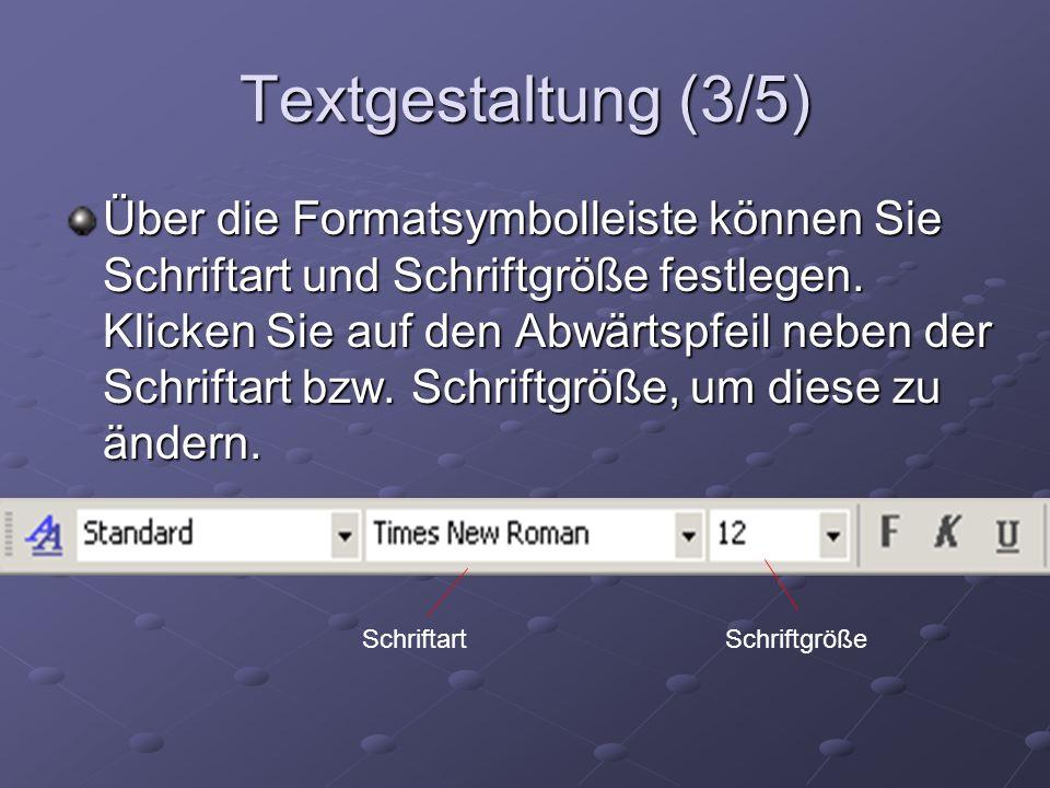 Textgestaltung (3/5) Über die Formatsymbolleiste können Sie Schriftart und Schriftgröße festlegen. Klicken Sie auf den Abwärtspfeil neben der Schrifta