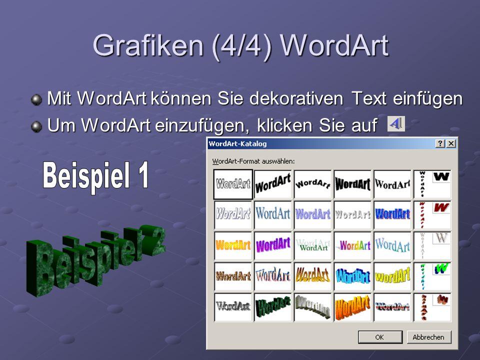 Grafiken (4/4) WordArt Mit WordArt können Sie dekorativen Text einfügen Um WordArt einzufügen, klicken Sie auf