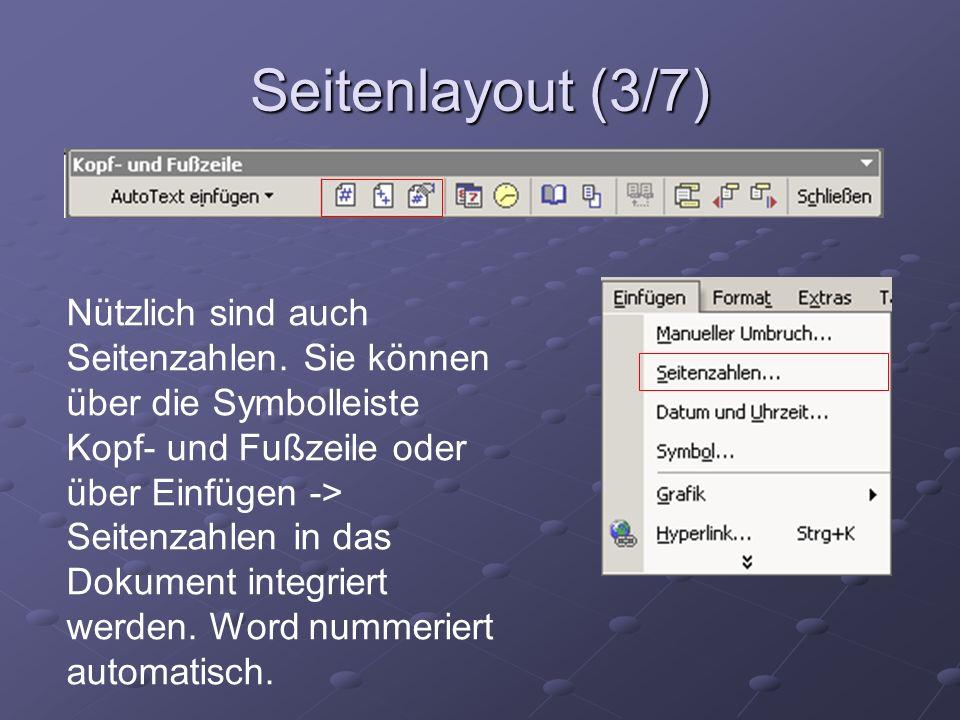 Seitenlayout (3/7) Nützlich sind auch Seitenzahlen. Sie können über die Symbolleiste Kopf- und Fußzeile oder über Einfügen -> Seitenzahlen in das Doku