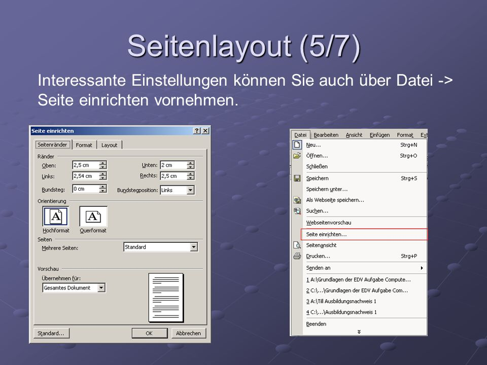 Seitenlayout (5/7) Interessante Einstellungen können Sie auch über Datei -> Seite einrichten vornehmen.