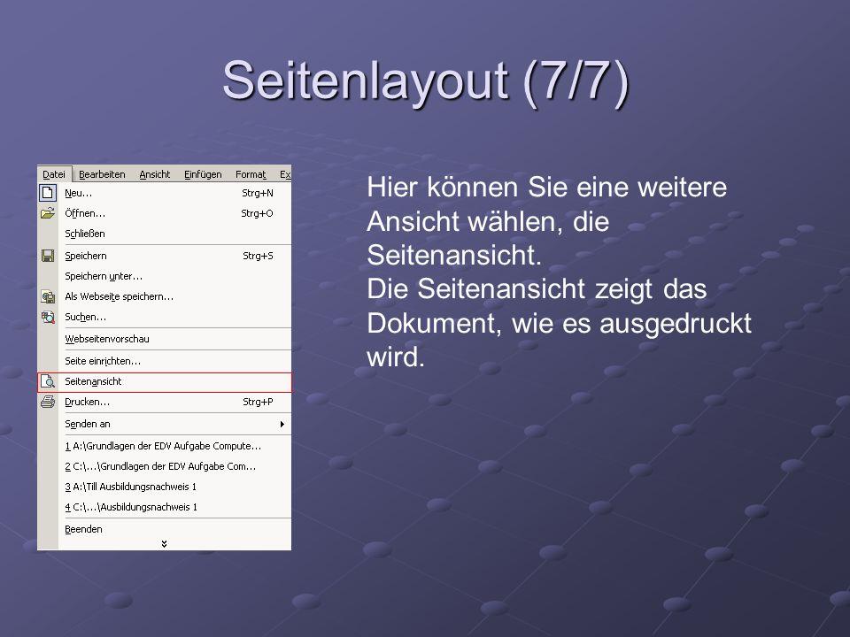 Seitenlayout (7/7) Hier können Sie eine weitere Ansicht wählen, die Seitenansicht. Die Seitenansicht zeigt das Dokument, wie es ausgedruckt wird.