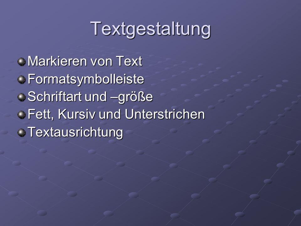 Textgestaltung Markieren von Text Formatsymbolleiste Schriftart und –größe Fett, Kursiv und Unterstrichen Textausrichtung