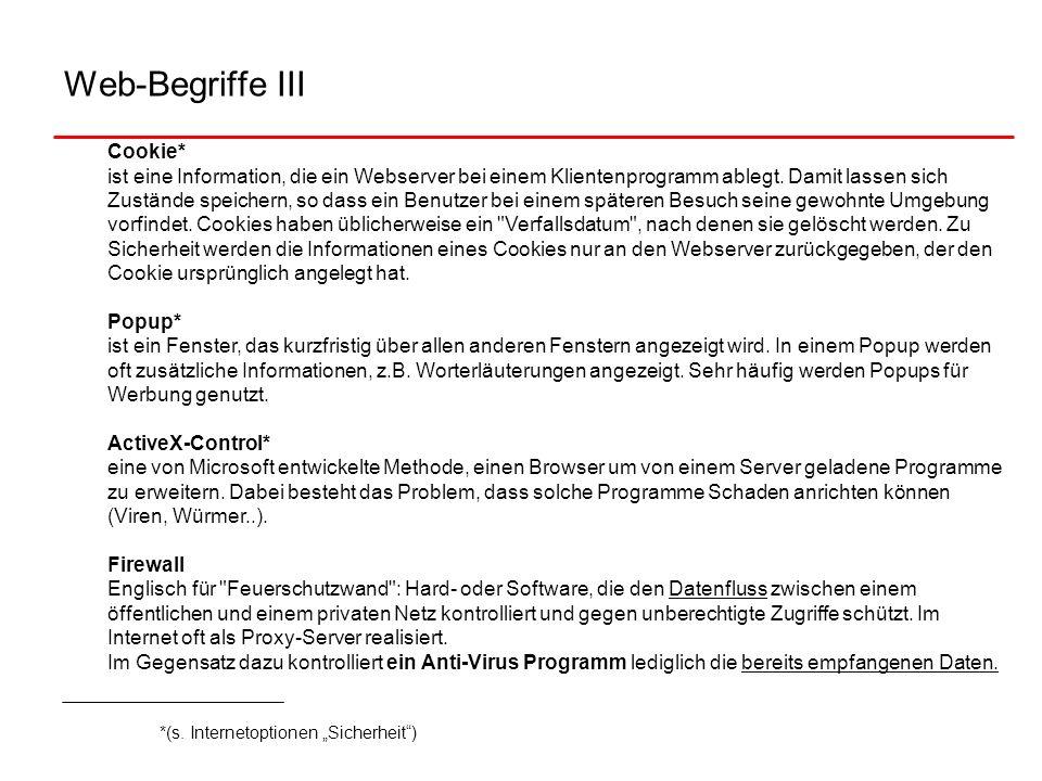 Web-Begriffe III Cookie* ist eine Information, die ein Webserver bei einem Klientenprogramm ablegt. Damit lassen sich Zustände speichern, so dass ein