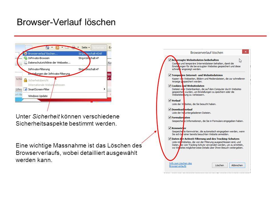 Browser-Verlauf löschen Unter Sicherheit können verschiedene Sicherheitsaspekte bestimmt werden. Eine wichtige Massnahme ist das Löschen des Browserve