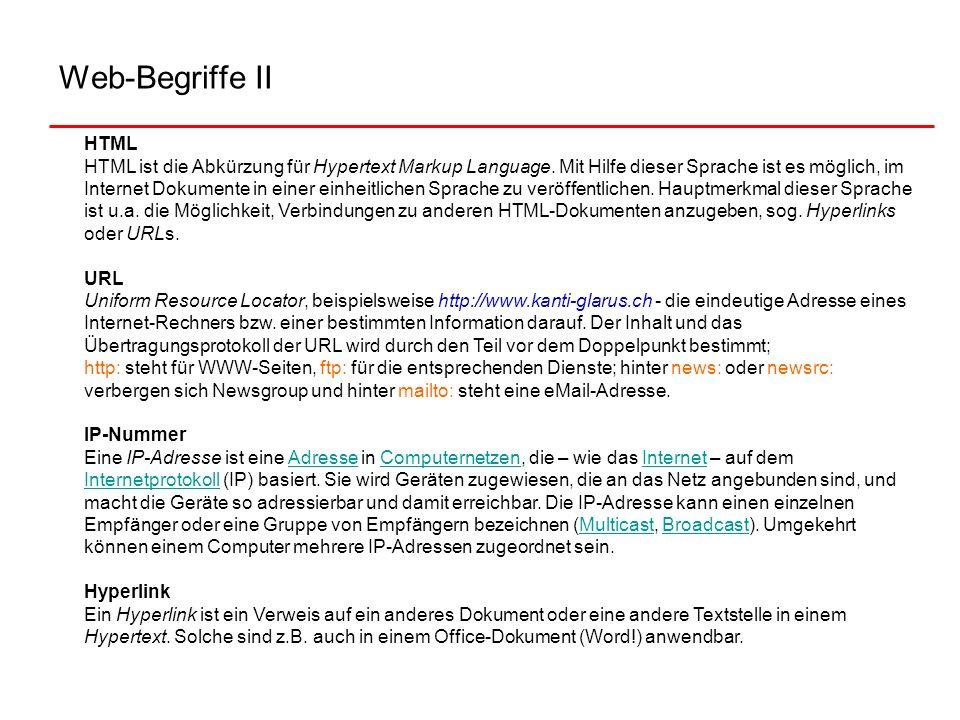 Web-Begriffe II HTML HTML ist die Abkürzung für Hypertext Markup Language. Mit Hilfe dieser Sprache ist es möglich, im Internet Dokumente in einer ein