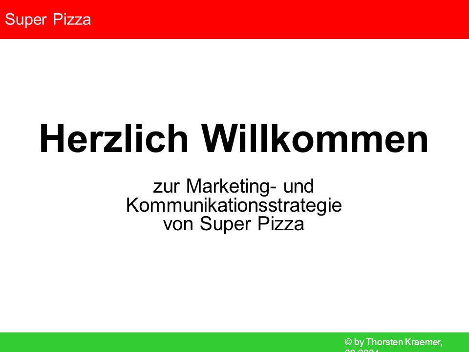© by Thorsten Kraemer, 09.2004 Super Pizza Herzlich Willkommen zur Marketing- und Kommunikationsstrategie von Super Pizza