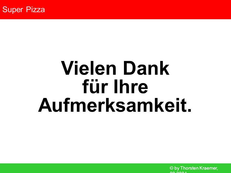 © by Thorsten Kraemer, 09.2004 Super Pizza Vielen Dank für Ihre Aufmerksamkeit.