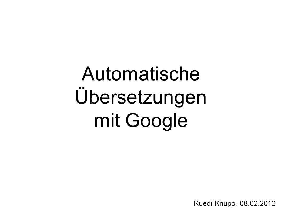 Automatische Übersetzungen mit Google Ruedi Knupp, 08.02.2012