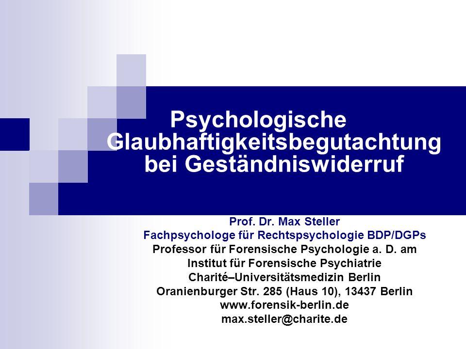 Psychologische Glaubhaftigkeitsbegutachtung bei Geständniswiderruf Prof. Dr. Max Steller Fachpsychologe für Rechtspsychologie BDP/DGPs Professor für F