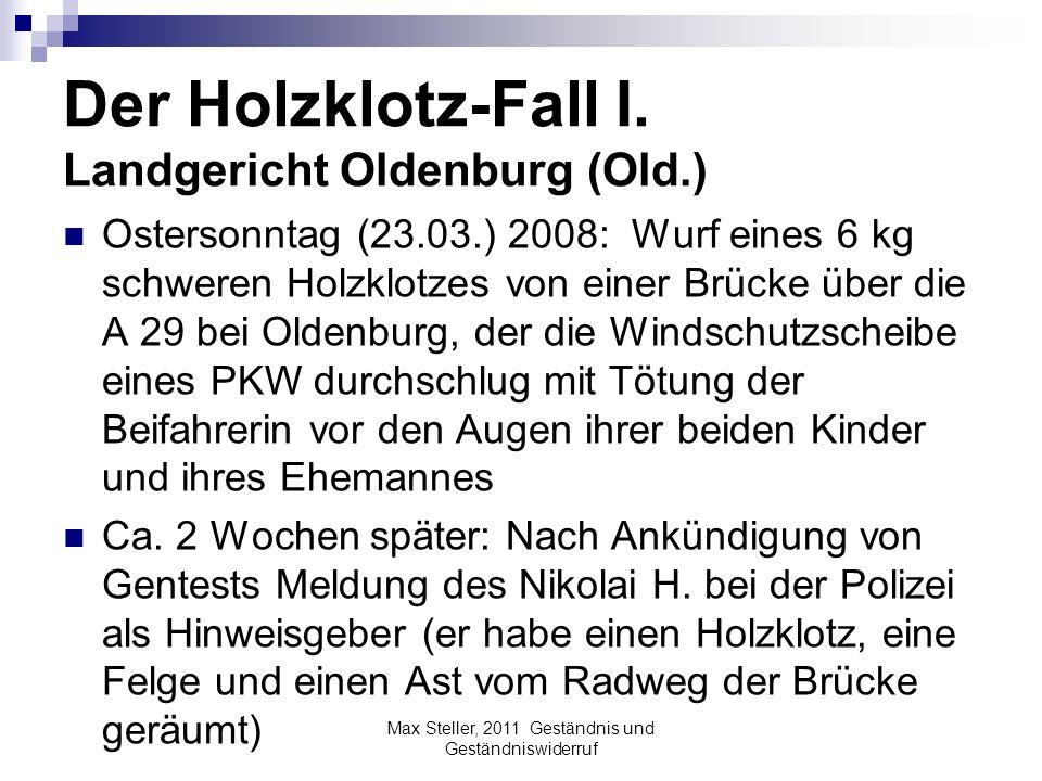 Der Holzklotz-Fall I. Landgericht Oldenburg (Old.) Ostersonntag (23.03.) 2008: Wurf eines 6 kg schweren Holzklotzes von einer Brücke über die A 29 bei