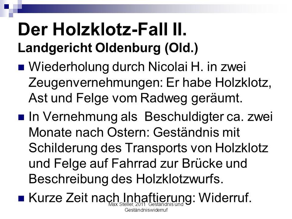 Der Holzklotz-Fall II. Landgericht Oldenburg (Old.) Wiederholung durch Nicolai H. in zwei Zeugenvernehmungen: Er habe Holzklotz, Ast und Felge vom Rad