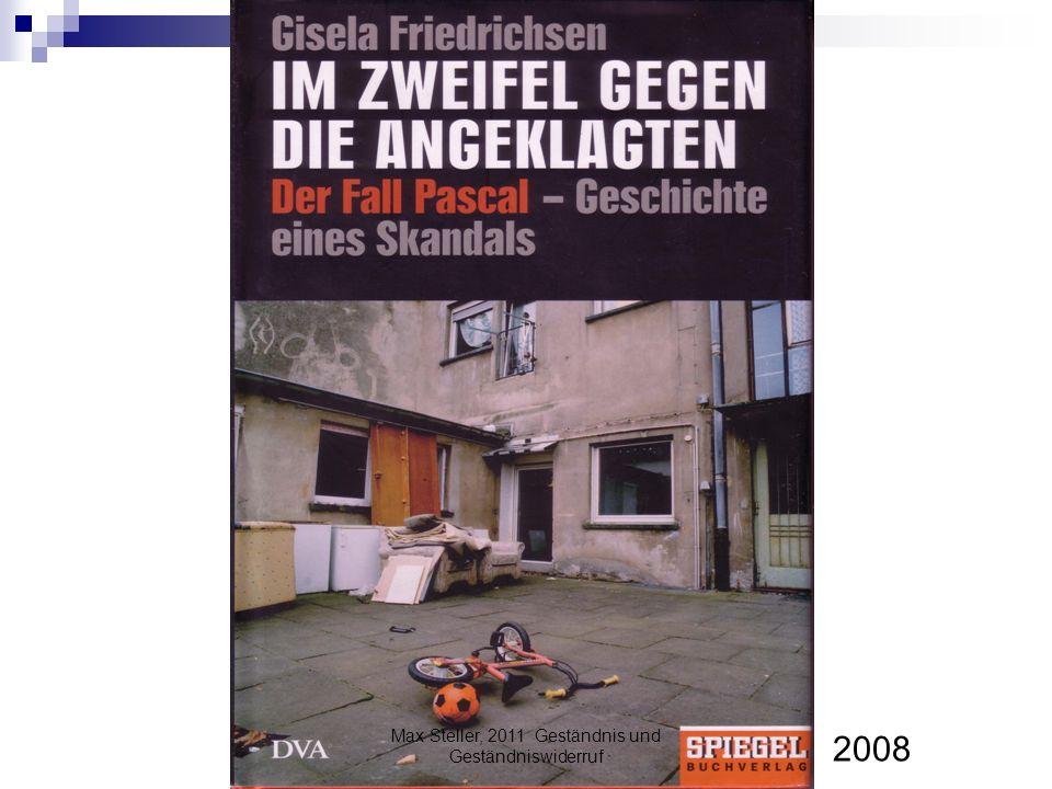 2008 Max Steller, 2011 Geständnis und Geständniswiderruf