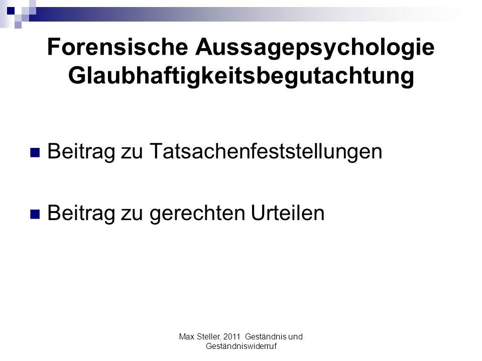 Forensische Aussagepsychologie Glaubhaftigkeitsbegutachtung Beitrag zu Tatsachenfeststellungen Beitrag zu gerechten Urteilen Max Steller, 2011 Geständ