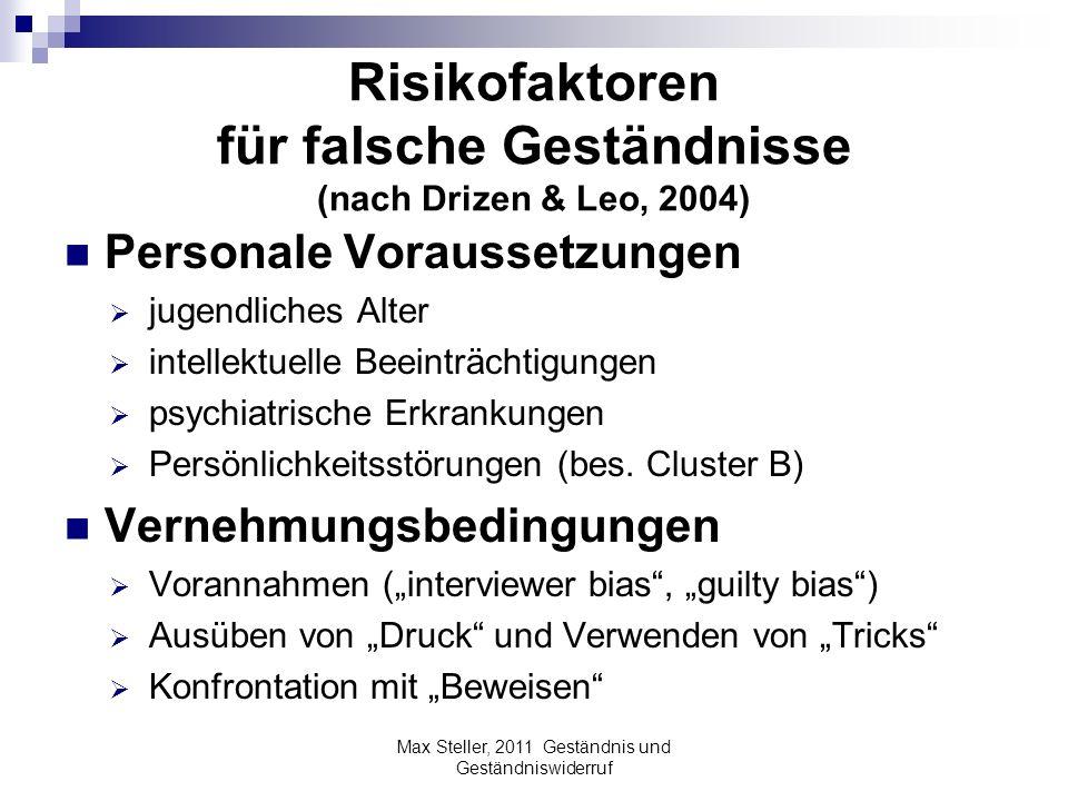 Risikofaktoren für falsche Geständnisse (nach Drizen & Leo, 2004) Personale Voraussetzungen jugendliches Alter intellektuelle Beeinträchtigungen psych