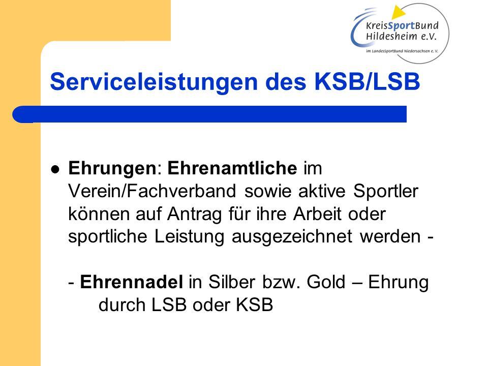Serviceleistungen des KSB/LSB Ehrungen: Ehrenamtliche im Verein/Fachverband sowie aktive Sportler können auf Antrag für ihre Arbeit oder sportliche Le
