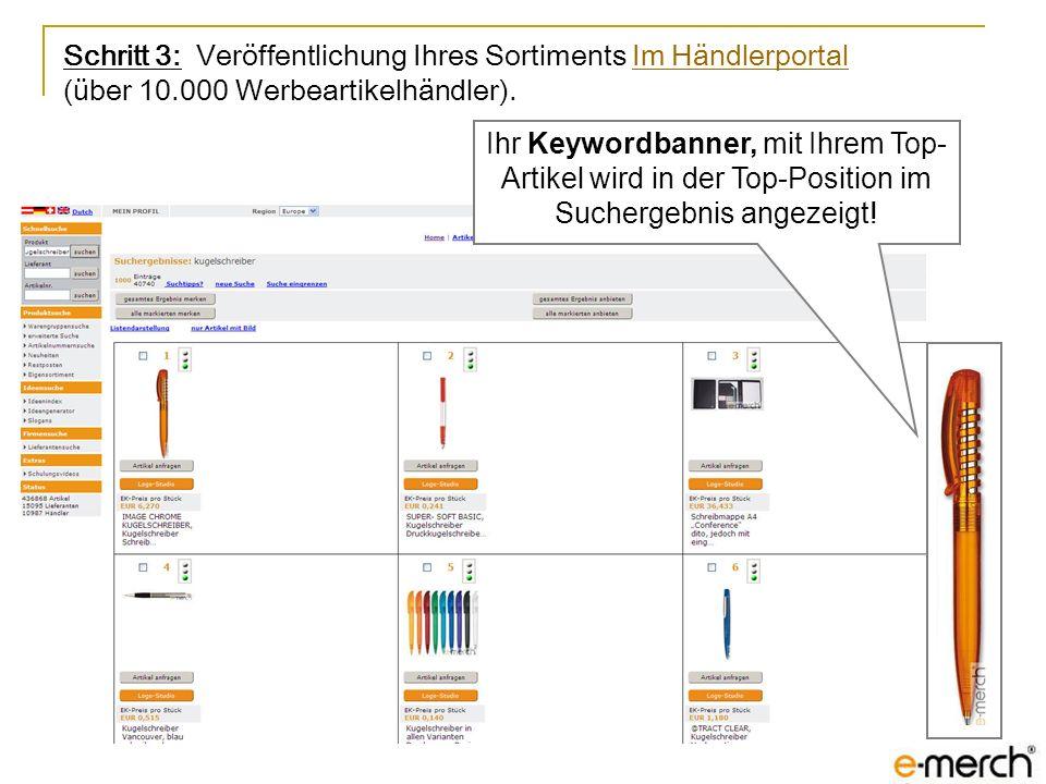 Schritt 3: Veröffentlichung Ihres Sortiments Im Händlerportal (über 10.000 Werbeartikelhändler).Im Händlerportal Ihr Keywordbanner, mit Ihrem Top- Art