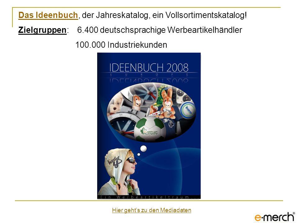 Das IdeenbuchDas Ideenbuch, der Jahreskatalog, ein Vollsortimentskatalog! Zielgruppen: 6.400 deutschsprachige Werbeartikelhändler 100.000 Industriekun