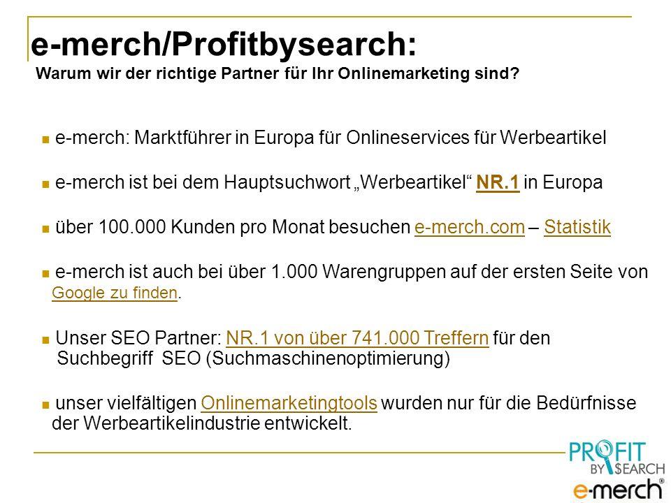 e-merch/Profitbysearch: Warum wir der richtige Partner für Ihr Onlinemarketing sind? e-merch: Marktführer in Europa für Onlineservices für Werbeartike
