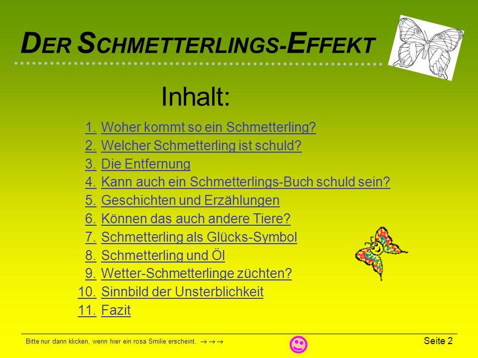D ER S CHMETTERLINGS- E FFEKT Bitte nur dann klicken, wenn hier ein rosa Smilie erscheint. Seite 1 Als Schmetterlings-Effekt (engl. butterfly effect)