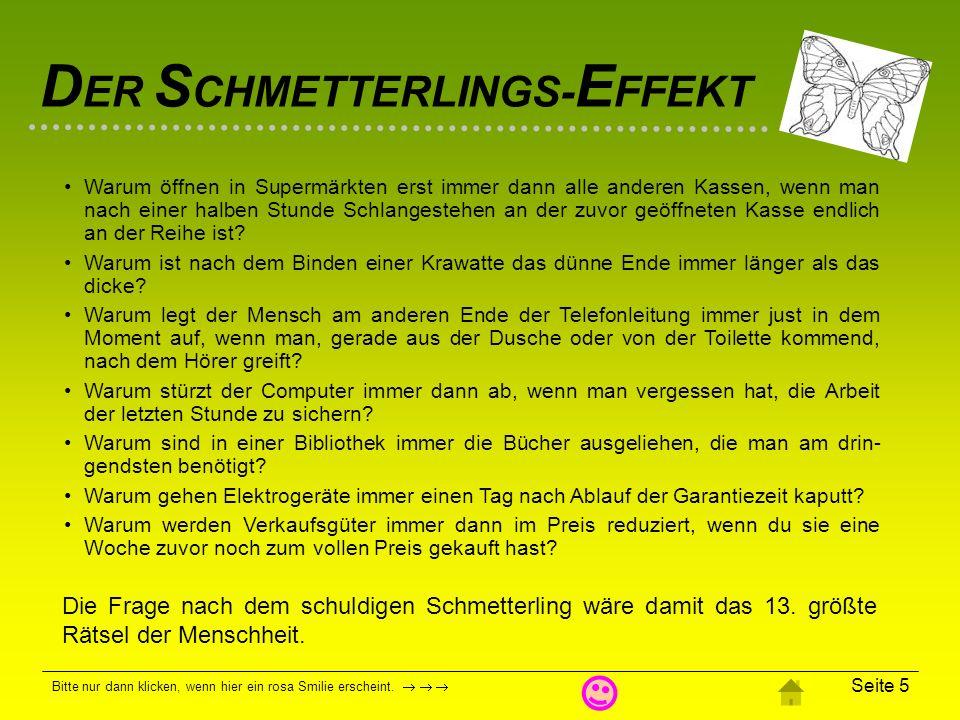 D ER S CHMETTERLINGS- E FFEKT Bitte nur dann klicken, wenn hier ein rosa Smilie erscheint. Seite 4 2. Welcher Schmetterling ist schuld? Gibt es auf di