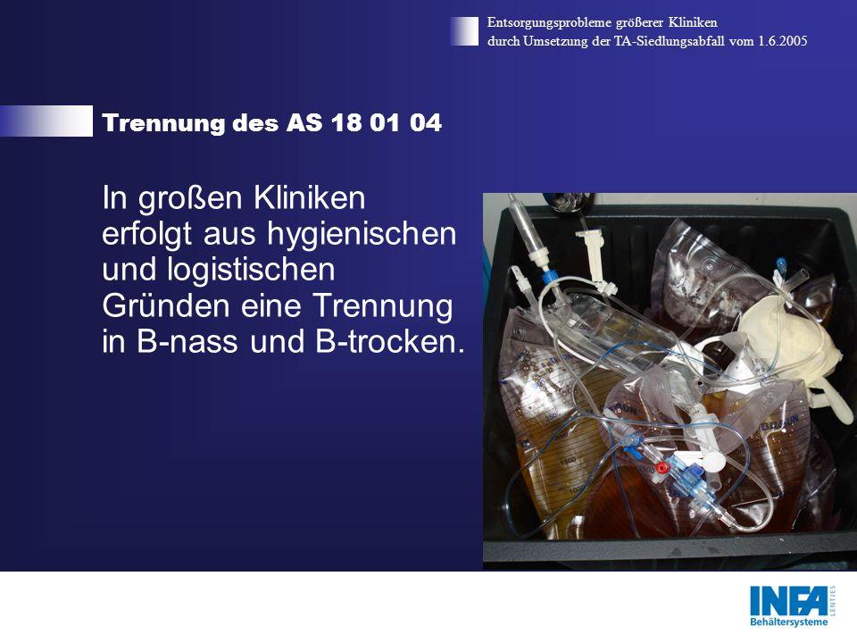 Trennung des AS 18 01 04 Entsorgungsprobleme größerer Kliniken durch Umsetzung der TA-Siedlungsabfall vom 1.6.2005 In großen Kliniken erfolgt aus hygi