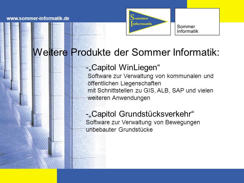 www.sommer-informatik.de Weitere Produkte der Sommer Informatik: -Capitol WinLiegen Software zur Verwaltung von kommunalen und öffentlichen Liegenscha