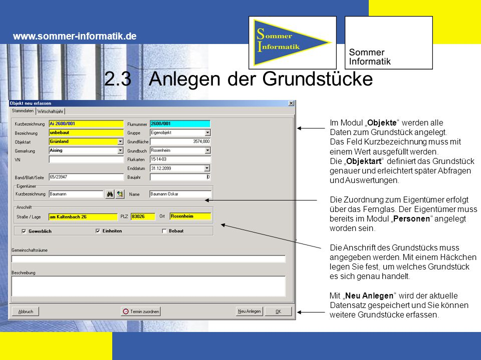 www.sommer-informatik.de 2.3 Anlegen der Grundstücke Im Modul Objekte werden alle Daten zum Grundstück angelegt. Das Feld Kurzbezeichnung muss mit ein