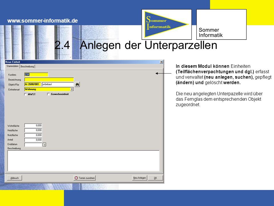 www.sommer-informatik.de 2.4 Anlegen der Unterparzellen In diesem Modul können Einheiten (Teilflächenverpachtungen und dgl.) erfasst und verwaltet (ne