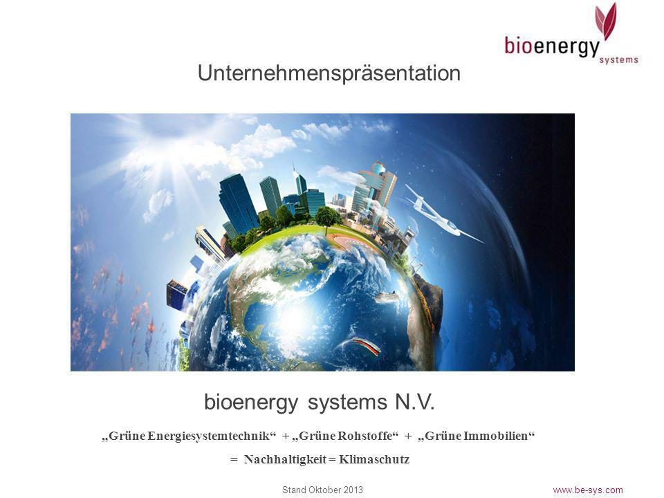 www.be-sys.com bioenergy systems N.V. Grüne Energiesystemtechnik + Grüne Rohstoffe + Grüne Immobilien = Nachhaltigkeit = Klimaschutz Unternehmenspräse