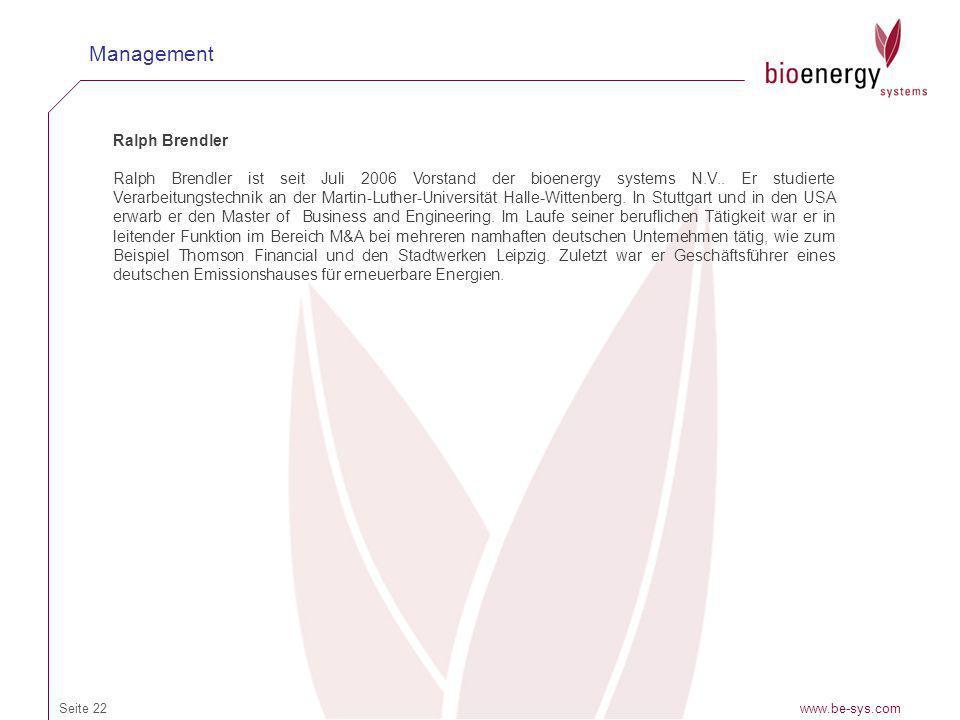 www.be-sys.comSeite 22 Management Ralph Brendler Ralph Brendler ist seit Juli 2006 Vorstand der bioenergy systems N.V.. Er studierte Verarbeitungstech
