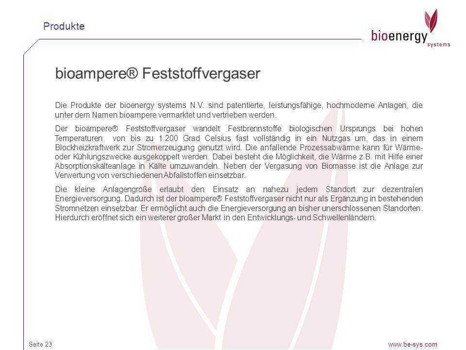 www.be-sys.comSeite 23 Produkte bioampere® Feststoffvergaser Die Produkte der bioenergy systems N.V. sind patentierte, leistungsfähige, hochmoderne An