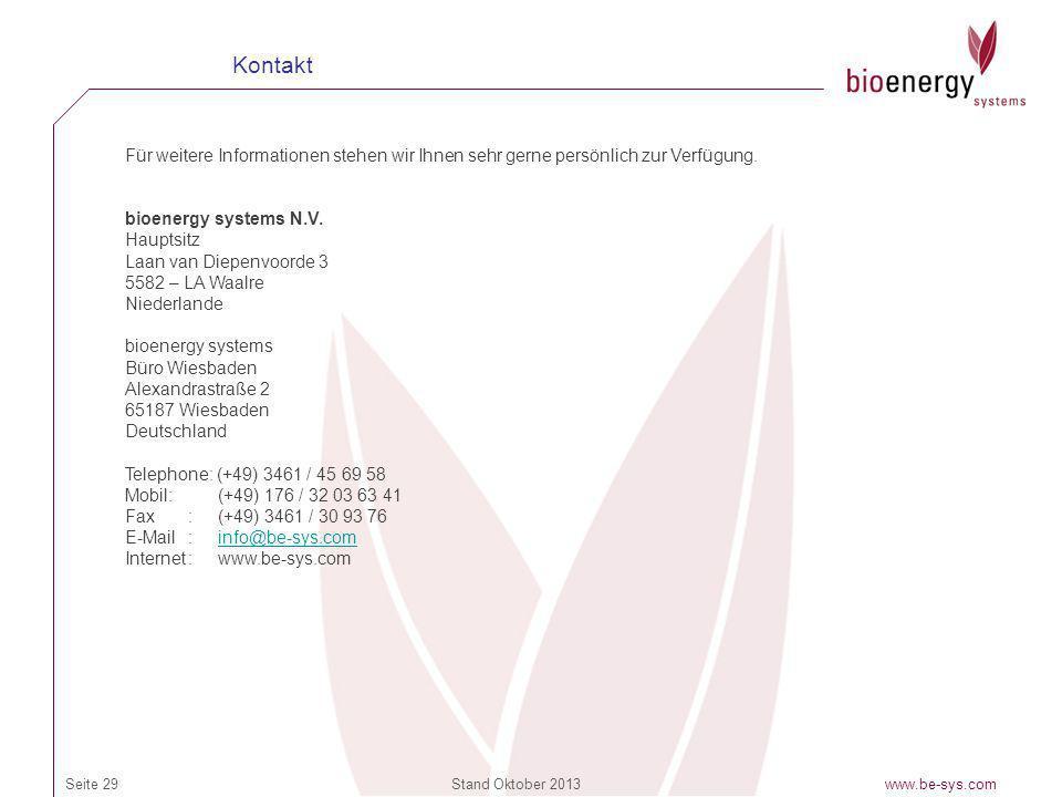 Stand Oktober 2013www.be-sys.comSeite 29 Für weitere Informationen stehen wir Ihnen sehr gerne persönlich zur Verfügung. bioenergy systems N.V. Haupts