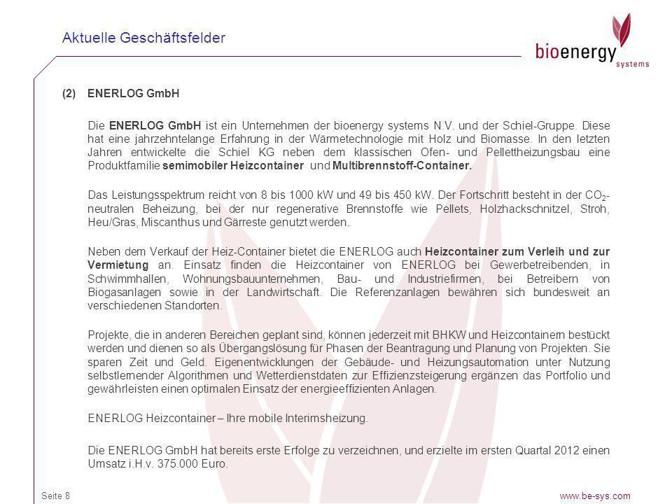 (2)ENERLOG GmbH Die ENERLOG GmbH ist ein Unternehmen der bioenergy systems N.V. und der Schiel-Gruppe. Diese hat eine jahrzehntelange Erfahrung in der