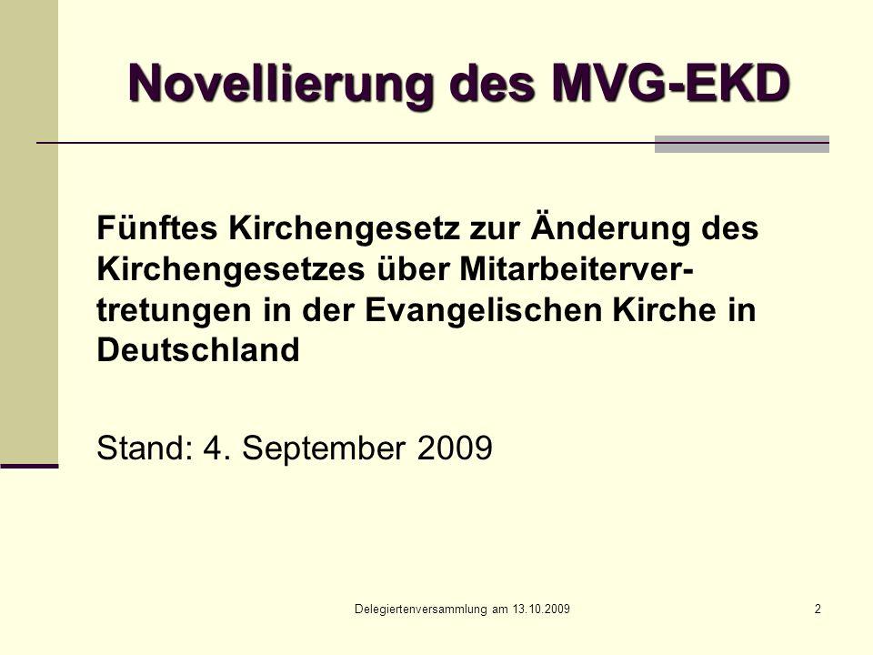 Delegiertenversammlung am 13.10.20092 Novellierung des MVG-EKD Fünftes Kirchengesetz zur Änderung des Kirchengesetzes über Mitarbeiterver- tretungen in der Evangelischen Kirche in Deutschland Stand: 4.